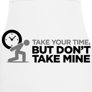Take Your Time. But leave me mine.  Aprons - Cooking Apron