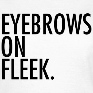 Eyebrows on fleek T-Shirts - Women's T-Shirt