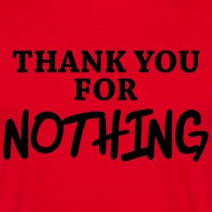 Thank you for nothing T-Shirts - Men's T-Shirt
