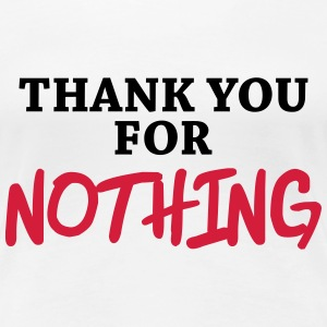 Thank you for nothing T-Shirts - Women's Premium T-Shirt
