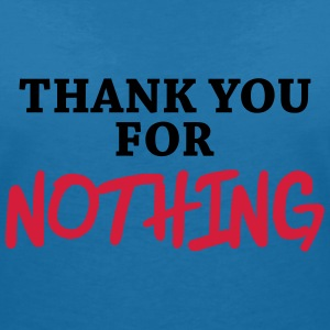 Thank you for nothing T-Shirts - Women's V-Neck T-Shirt