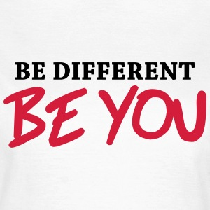 Be different - Be YOU! T-shirts - Dame-T-shirt
