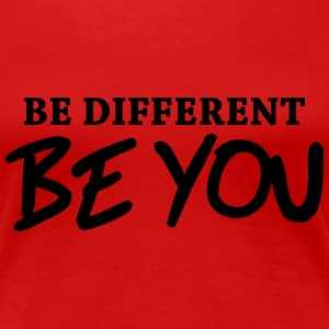 Be different - Be YOU! T-shirts - Vrouwen Premium T-shirt