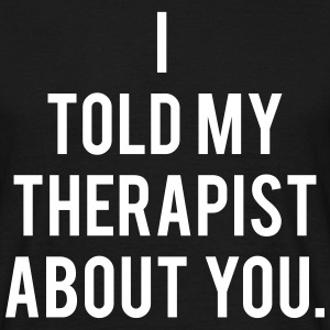 I Told My Therapist About You - KOLESON COUTURE - Männer T-Shirt
