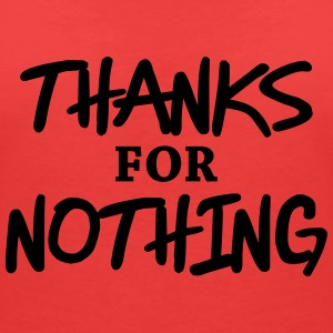 Thanks for nothing T-Shirts - Women's V-Neck T-Shirt