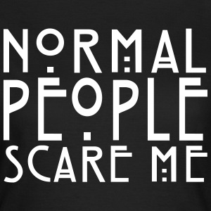 Normal People Scare Me - KOLESON COUTURE  - Frauen T-Shirt