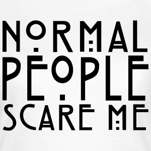 Normal People Scare Me - KOLESON COUTURE   - Women's T-Shirt