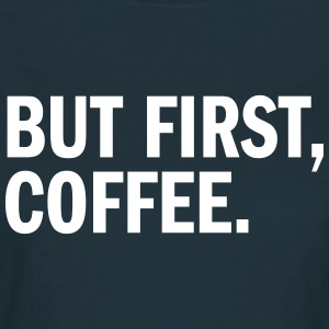 But Frist, Coffee - KOLESON COUTURE  - Frauen T-Shirt