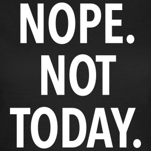 Nope. Not Today. - KOLESON COUTURE  - Frauen T-Shirt