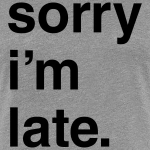 Sorry I'm Late - KOLESON COUTURE - T-shirt Premium Femme