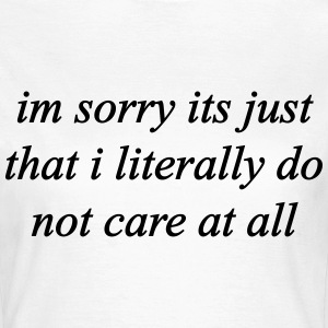 I'm Sorry I Literally Don't Care - KOLESON COUTURE - Frauen T-Shirt