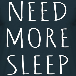 Need More Sleep - KOLESON COUTURE - Men's T-Shirt