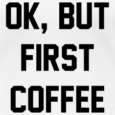 OK, But First Coffee - KOLESON COUTURE