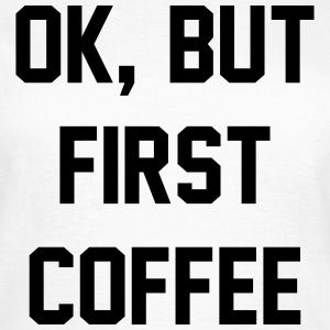 OK, But First Coffee - KOLESON COUTURE - Frauen T-Shirt