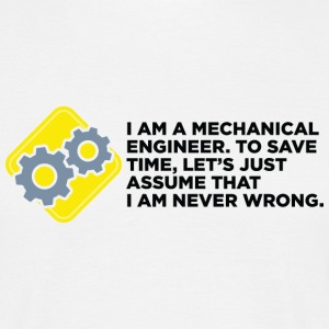 I am an engineer and I m always right! T-Shirts - Men's T-Shirt