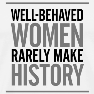 Well-behaved women rarely write history! T-Shirts - Men's Premium T-Shirt