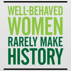 Well-behaved women rarely write history! Bags & Backpacks - Tote Bag