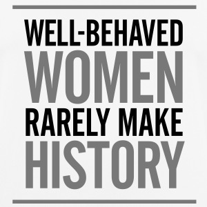 Well-behaved women rarely write history! T-Shirts - Men's Breathable T-Shirt