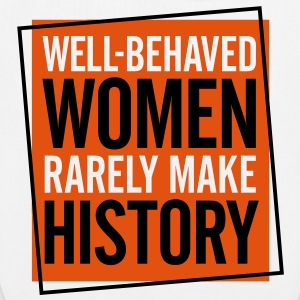 Well-behaved women rarely write history! Bags & Backpacks - EarthPositive Tote Bag