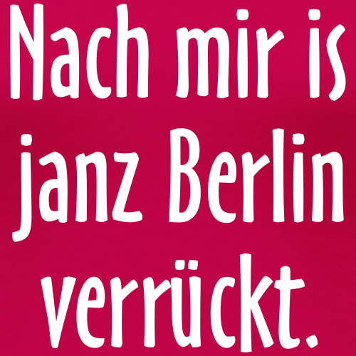 Nach mir is janz Berlin verrückt