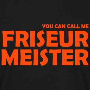 you can call me friseurmeister T-Shirts - Männer T-Shirt