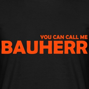you can call me bauherr T-Shirts - Männer T-Shirt