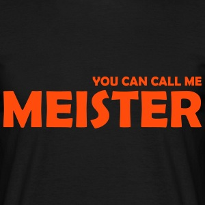 you can call me meister T-Shirts - Männer T-Shirt