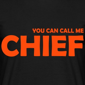 you can call me chief T-Shirts - Männer T-Shirt