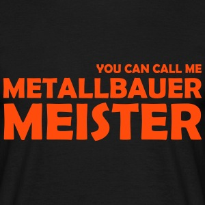 you can call me metallbauermeister T-Shirts - Männer T-Shirt