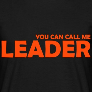 you can call me leader T-Shirts - Männer T-Shirt