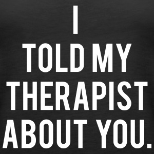 I Told My Therapist About You - KOLESON COUTURE - Women's Premium Tank Top
