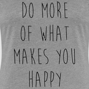 Do What Makes You Happy - Frauen Premium T-Shirt