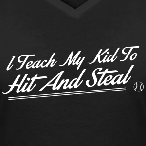 I teach my kid to hit and steal T-Shirts - Women's V-Neck T-Shirt