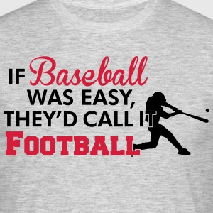 If Baseball was easy they'd call it football Camisetas - Camiseta hombre