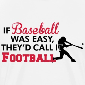 If Baseball was easy they'd call it football T-shirts - Mannen Premium T-shirt