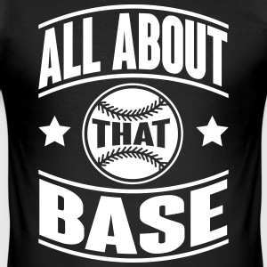All about that base T-Shirts - Men's Slim Fit T-Shirt