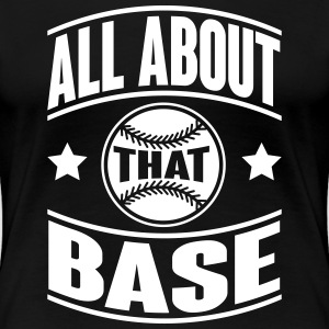 All about that base T-shirts - Vrouwen Premium T-shirt