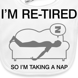I m retired. I'll take a nap. Accessories - Baby Organic Bib