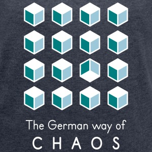 Chaos. The German Way... T-Shirts - Frauen T-Shirt mit gerollten Ärmeln