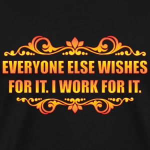 Everyone Else Wishes T-Shirts - Men's Premium T-Shirt