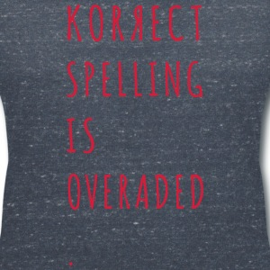 Correct Spelling is Overrated T-Shirts - Frauen T-Shirt mit V-Ausschnitt