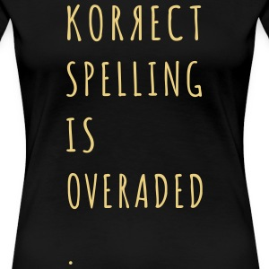 Correct Spelling is Overrated T-Shirts - Frauen Premium T-Shirt