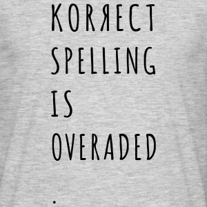Correct Spelling is Overrated T-Shirts - Men's T-Shirt