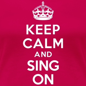 Keep calm and sing on Tee shirts - T-shirt Premium Femme