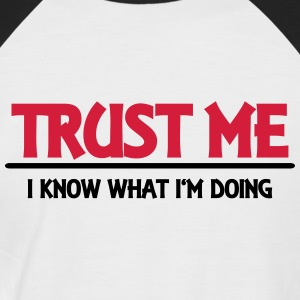 Trust me - I know what I'm doing T-Shirts - Men's Baseball T-Shirt