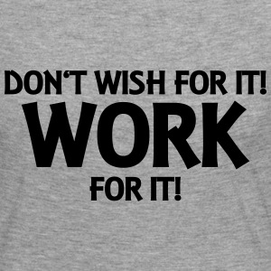 Don't wish for it! Work for it! Langærmede T-shirts - Dame premium T-shirt med lange ærmer
