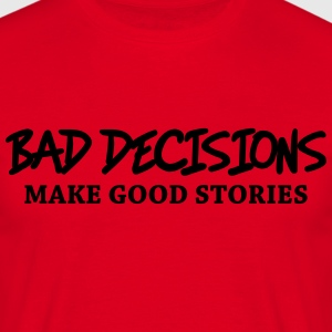 Bad decisions make good stories T-Shirts - Men's T-Shirt