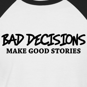Bad decisions make good stories T-Shirts - Men's Baseball T-Shirt