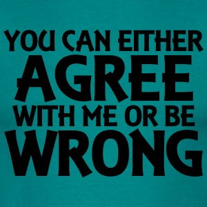 You can either agree with me or be wrong T-shirts - Mannen T-shirt