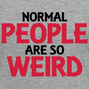 Normal people are so weird Long Sleeve Shirts - Women's Premium Longsleeve Shirt